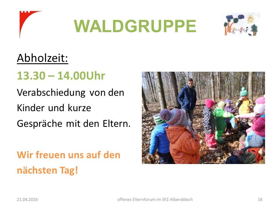 WALDGRUPPE Abholzeit: 13.30 – 14.00Uhr Verabschiedung von den Kinder und kurze Gespräche mit den Eltern.