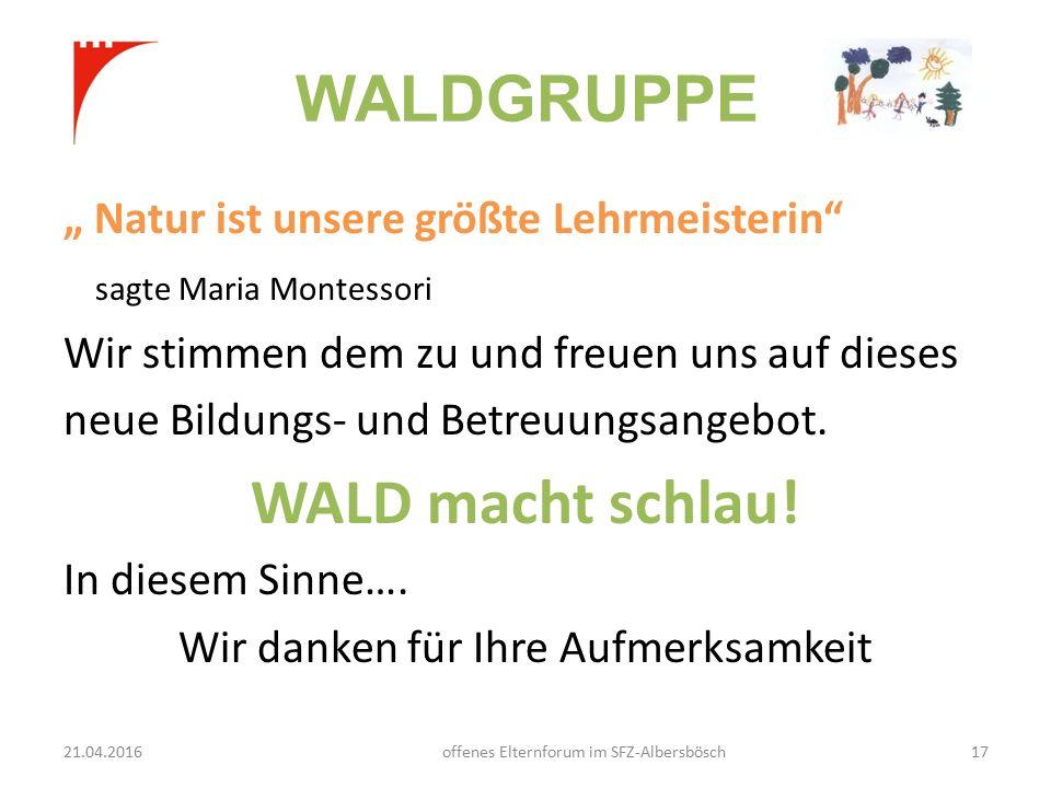 """WALDGRUPPE """" Natur ist unsere größte Lehrmeisterin sagte Maria Montessori Wir stimmen dem zu und freuen uns auf dieses neue Bildungs- und Betreuungsangebot."""