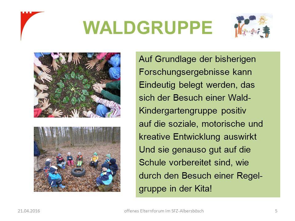 WALDGRUPPE Auf Grundlage der bisherigen Forschungsergebnisse kann Eindeutig belegt werden, das sich der Besuch einer Wald- Kindergartengruppe positiv auf die soziale, motorische und kreative Entwicklung auswirkt Und sie genauso gut auf die Schule vorbereitet sind, wie durch den Besuch einer Regel- gruppe in der Kita.