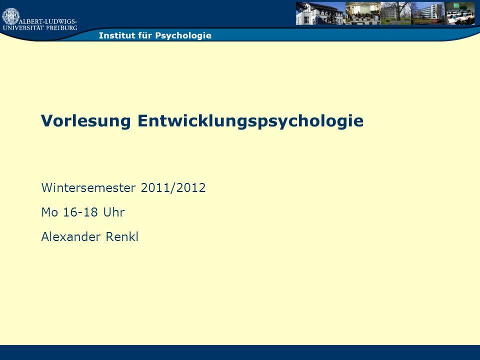 Vorlesung Entwicklungspsychologie Wintersemester 2011/2012 Mo 16-18 Uhr Alexander Renkl