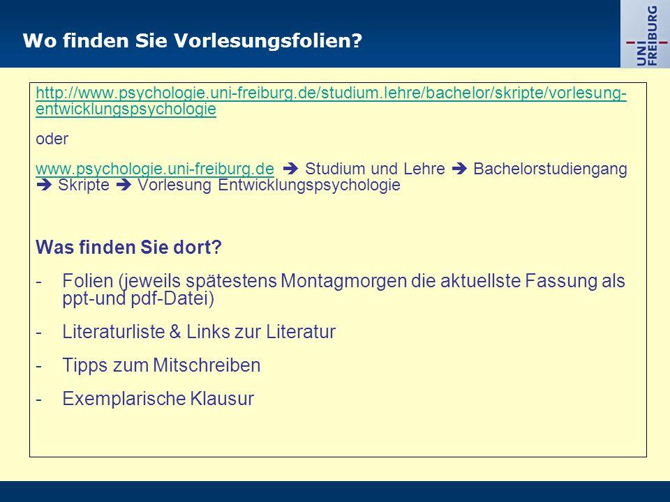Wo finden Sie Vorlesungsfolien? http://www.psychologie.uni-freiburg.de/studium.lehre/bachelor/skripte/vorlesung- entwicklungspsychologie oder www.psyc
