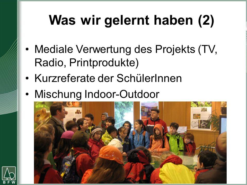 Was wir gelernt haben (2) Mediale Verwertung des Projekts (TV, Radio, Printprodukte) Kurzreferate der SchülerInnen Mischung Indoor-Outdoor