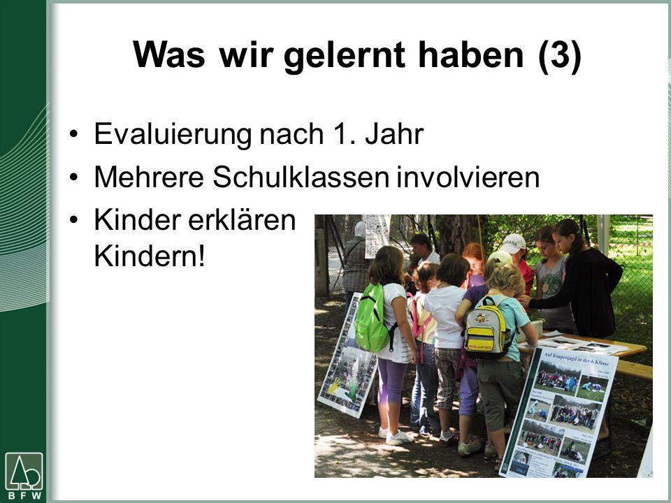 Was wir gelernt haben (3) Evaluierung nach 1. Jahr Mehrere Schulklassen involvieren Kinder erklären Kindern!