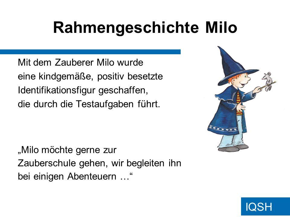 IQSH Rahmengeschichte Milo Mit dem Zauberer Milo wurde eine kindgemäße, positiv besetzte Identifikationsfigur geschaffen, die durch die Testaufgaben führt.