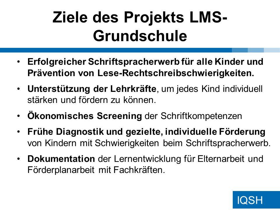 IQSH Ziele des Projekts LMS- Grundschule Erfolgreicher Schriftspracherwerb für alle Kinder und Prävention von Lese-Rechtschreibschwierigkeiten.