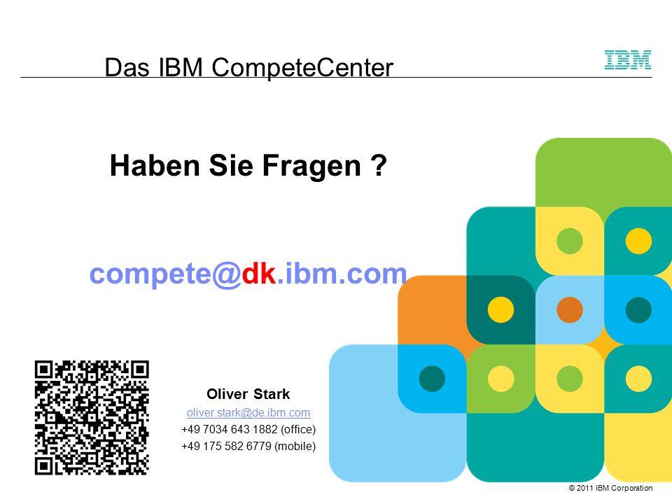© 2011 IBM Corporation Das IBM CompeteCenter Haben Sie Fragen .