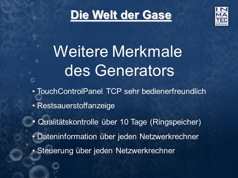 Die Welt der Gase Weitere Merkmale des Generators TouchControlPanel TCP sehr bedienerfreundlich Restsauerstoffanzeige Qualitätskontrolle über 10 Tage
