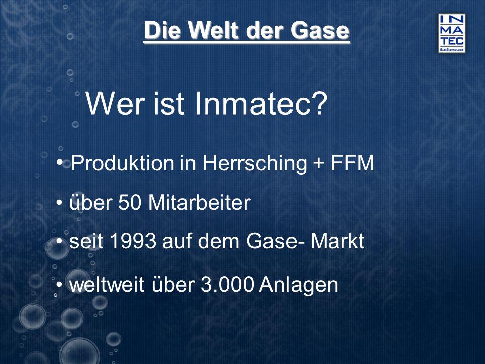 Die Welt der Gase Wer ist Inmatec? Produktion in Herrsching + FFM über 50 Mitarbeiter seit 1993 auf dem Gase- Markt weltweit über 3.000 Anlagen