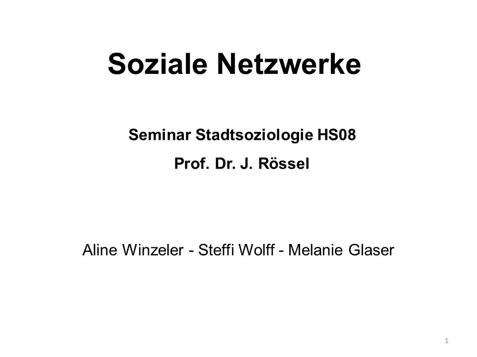 1 Soziale Netzwerke Aline Winzeler - Steffi Wolff - Melanie Glaser Seminar Stadtsoziologie HS08 Prof.