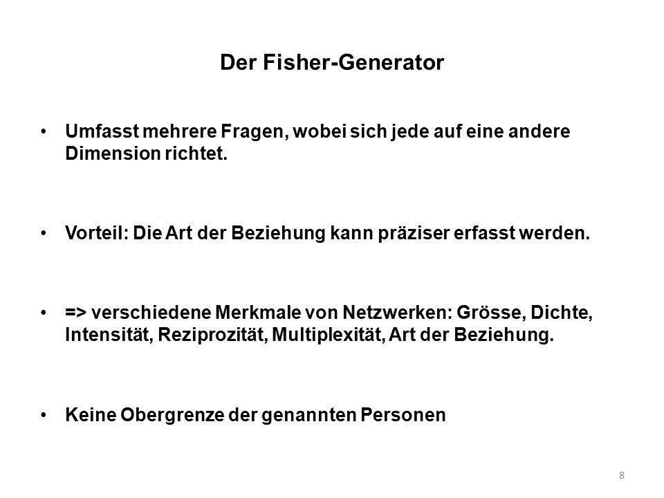 8 Der Fisher-Generator Umfasst mehrere Fragen, wobei sich jede auf eine andere Dimension richtet. Vorteil: Die Art der Beziehung kann präziser erfasst