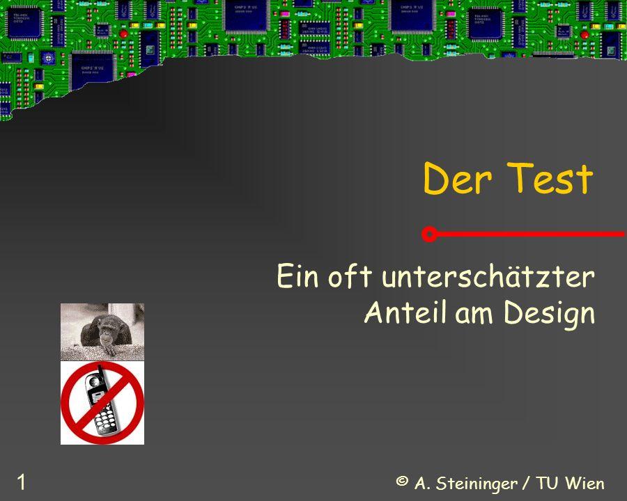 © A. Steininger / TU Wien 1 Der Test Ein oft unterschätzter Anteil am Design