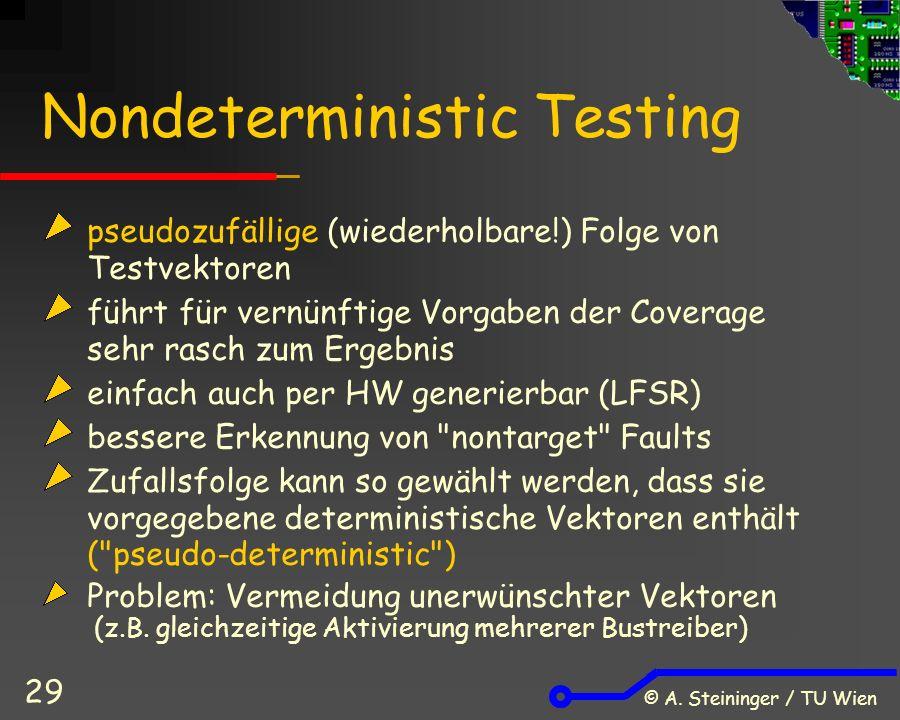 © A. Steininger / TU Wien 29 Nondeterministic Testing pseudozufällige (wiederholbare!) Folge von Testvektoren führt für vernünftige Vorgaben der Cover