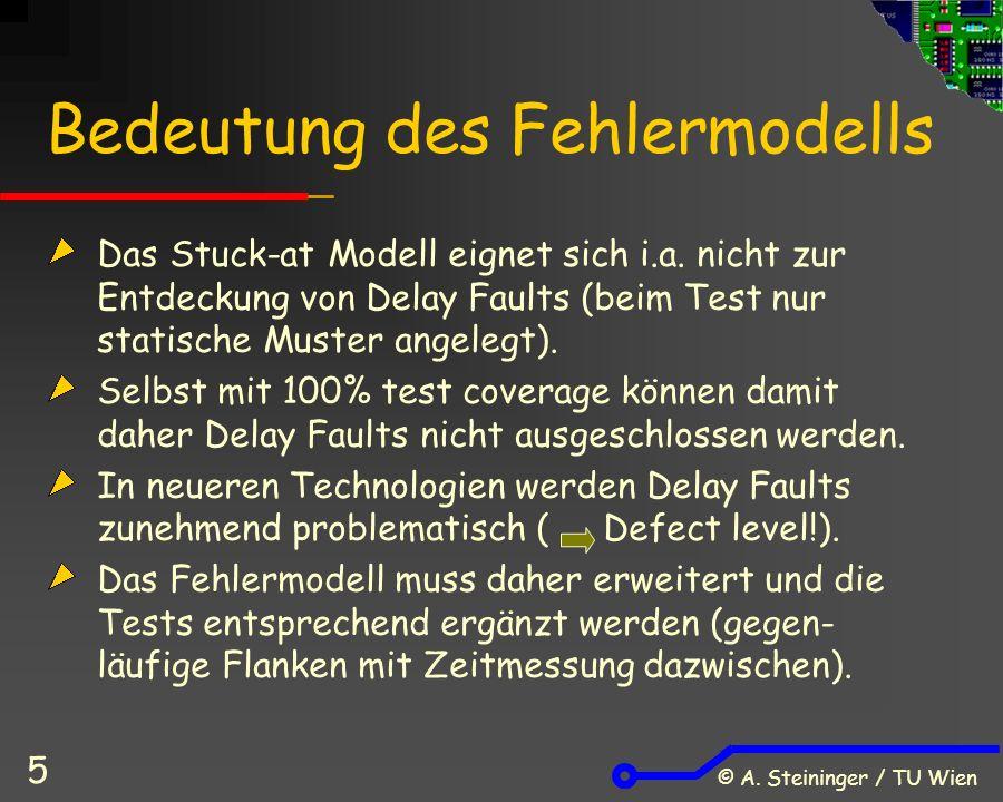 © A. Steininger / TU Wien 5 Bedeutung des Fehlermodells Das Stuck-at Modell eignet sich i.a.