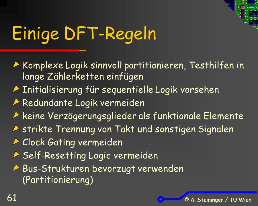 © A. Steininger / TU Wien 61 Einige DFT-Regeln Komplexe Logik sinnvoll partitionieren, Testhilfen in lange Zählerketten einfügen Initialisierung für s