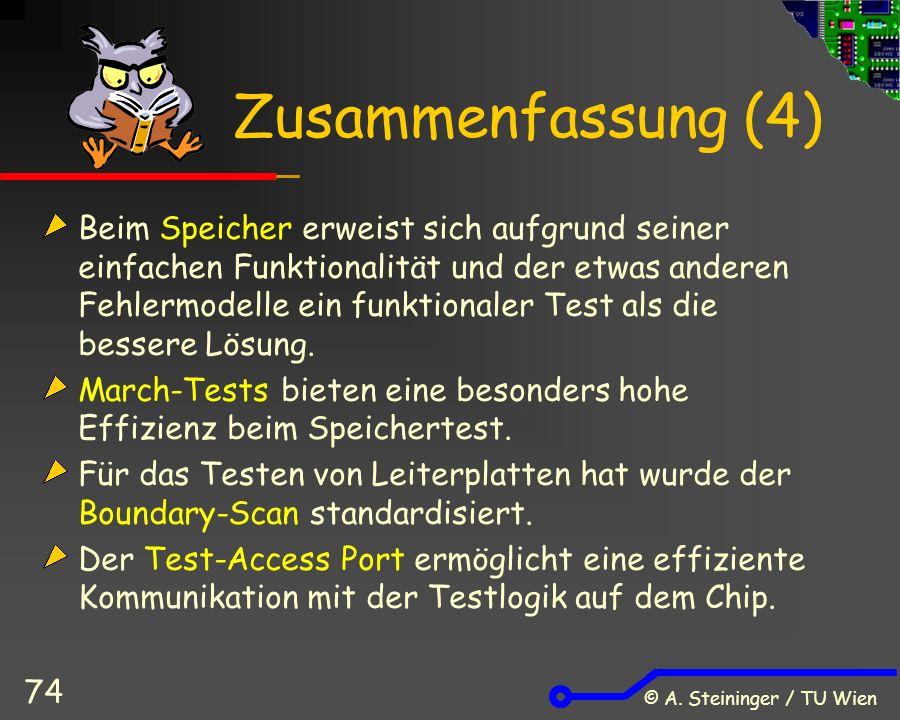 © A. Steininger / TU Wien 74 Zusammenfassung (4) Beim Speicher erweist sich aufgrund seiner einfachen Funktionalität und der etwas anderen Fehlermodel