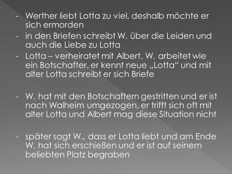 -Werther liebt Lotta zu viel, deshalb möchte er sich ermorden - in den Briefen schreibt W.