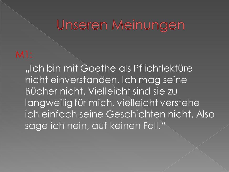 """M1: """"Ich bin mit Goethe als Pflichtlektüre nicht einverstanden."""