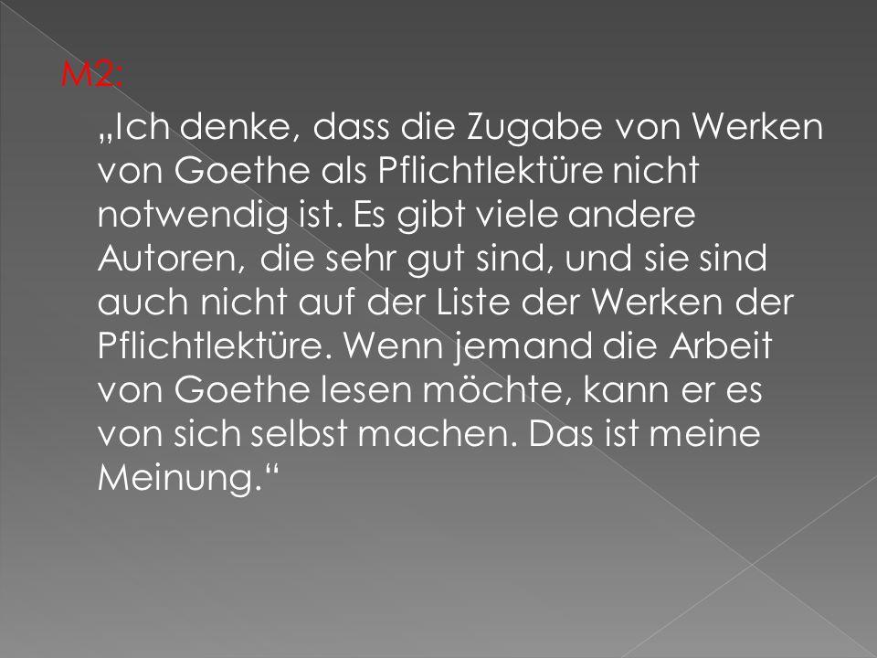 """M2: """"Ich denke, dass die Zugabe von Werken von Goethe als Pflichtlektüre nicht notwendig ist."""