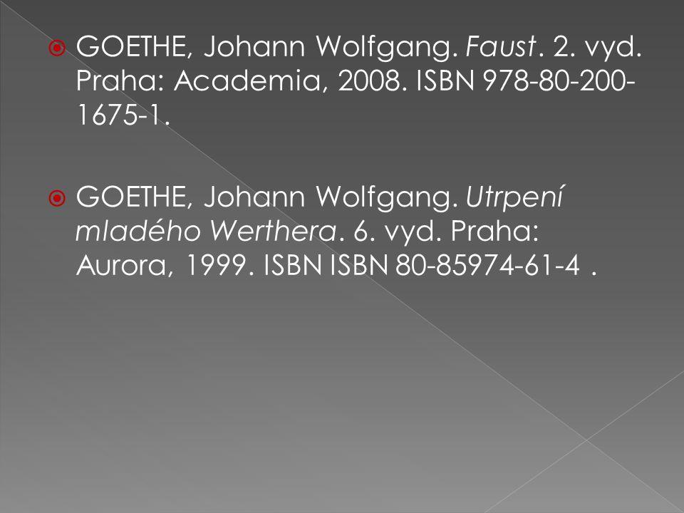  GOETHE, Johann Wolfgang. Faust. 2. vyd. Praha: Academia, 2008.