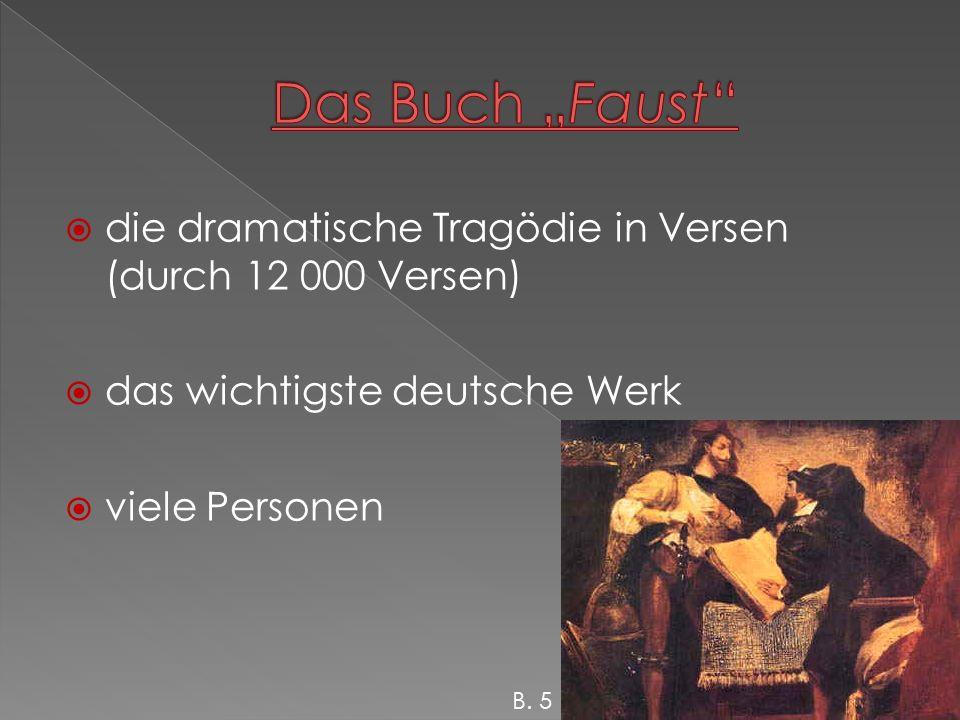  die dramatische Tragödie in Versen (durch 12 000 Versen)  das wichtigste deutsche Werk  viele Personen B.