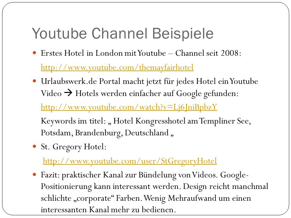 "Youtube Channel Beispiele Erstes Hotel in London mit Youtube – Channel seit 2008: http://www.youtube.com/themayfairhotel Urlaubswerk.de Portal macht jetzt für jedes Hotel ein Youtube Video  Hotels werden einfacher auf Google gefunden: http://www.youtube.com/watch v=Lj6JniBpbzY Keywords im titel: "" Hotel Kongresshotel am Templiner See, Potsdam, Brandenburg, Deutschland "" St."