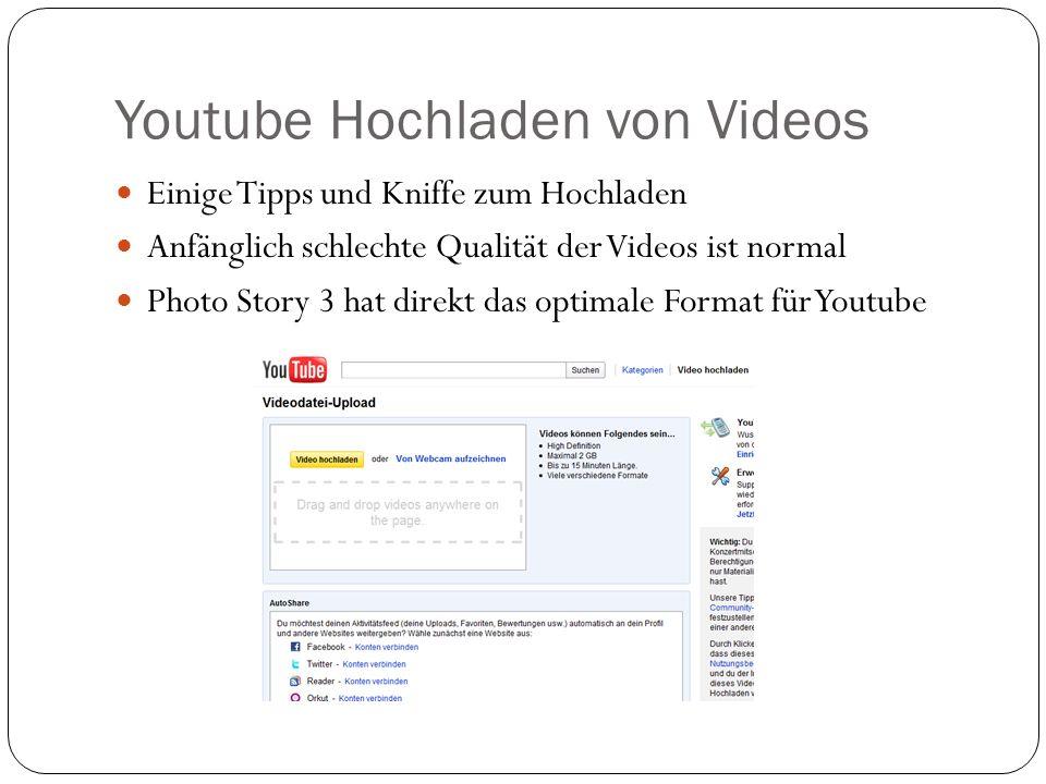 Youtube Hochladen von Videos Einige Tipps und Kniffe zum Hochladen Anfänglich schlechte Qualität der Videos ist normal Photo Story 3 hat direkt das optimale Format für Youtube