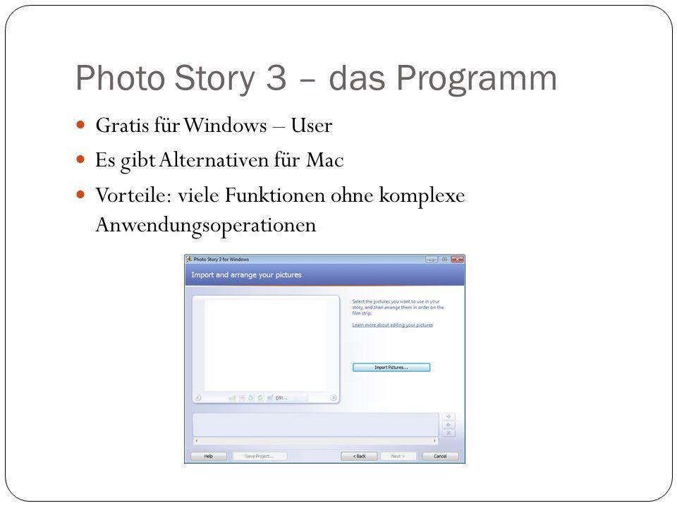 Photo Story 3 – das Programm Gratis für Windows – User Es gibt Alternativen für Mac Vorteile: viele Funktionen ohne komplexe Anwendungsoperationen