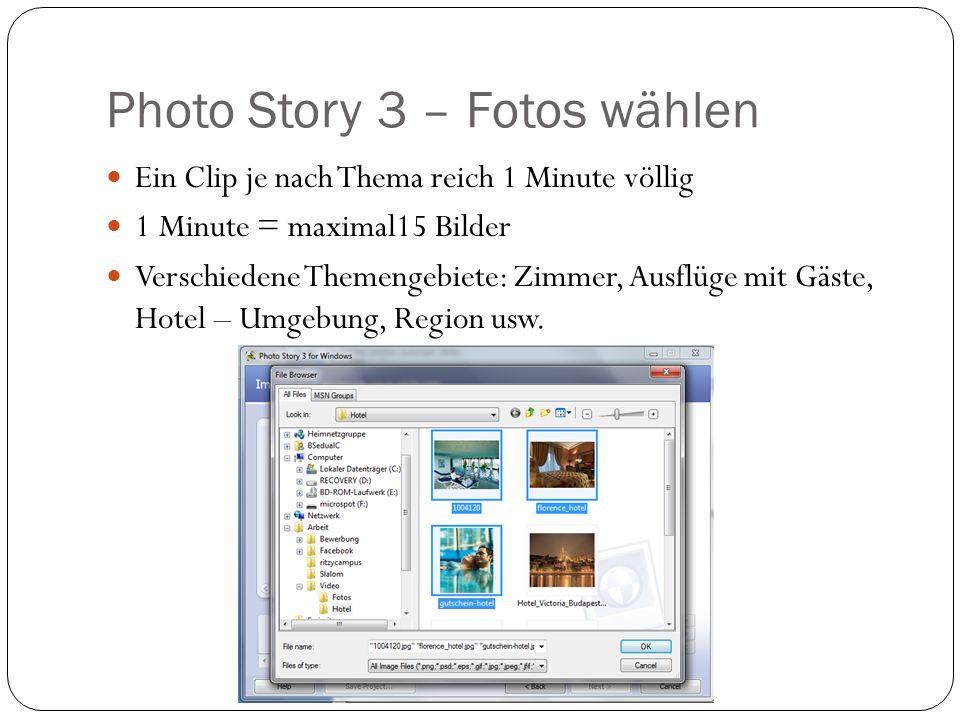 Photo Story 3 – Fotos wählen Ein Clip je nach Thema reich 1 Minute völlig 1 Minute = maximal15 Bilder Verschiedene Themengebiete: Zimmer, Ausflüge mit Gäste, Hotel – Umgebung, Region usw.