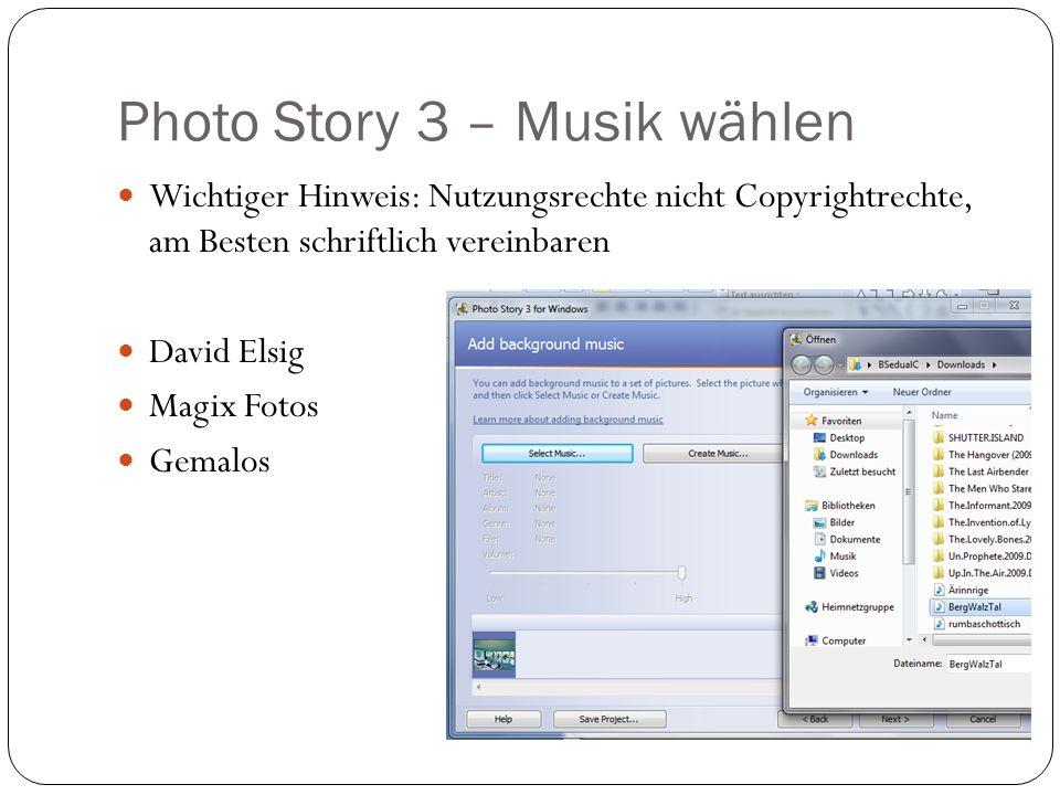 Photo Story 3 – Musik wählen Wichtiger Hinweis: Nutzungsrechte nicht Copyrightrechte, am Besten schriftlich vereinbaren David Elsig Magix Fotos Gemalos
