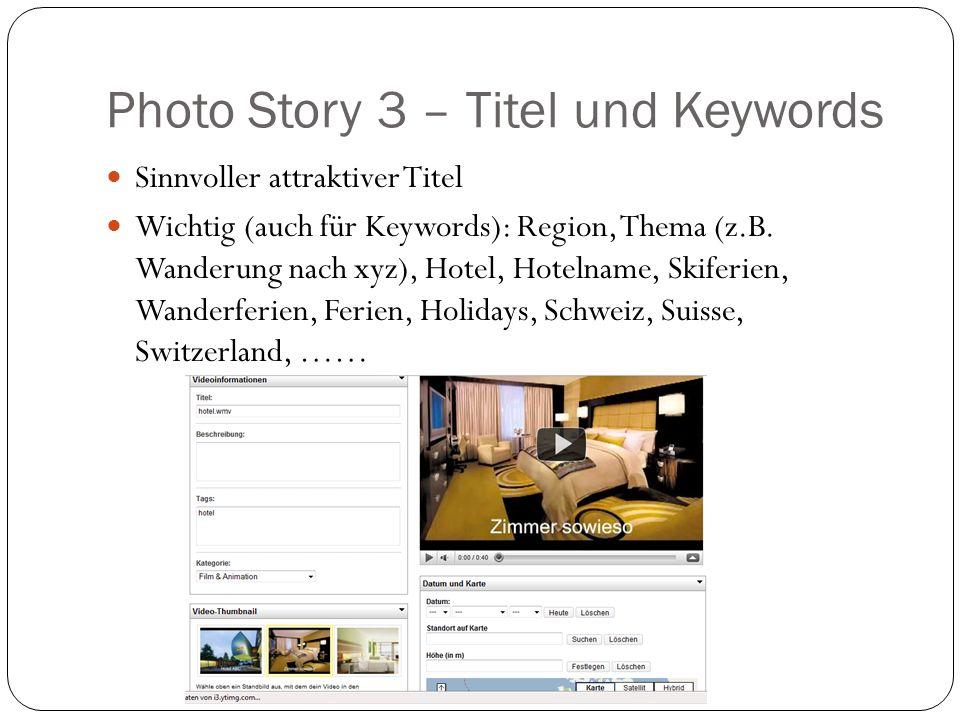Photo Story 3 – Titel und Keywords Sinnvoller attraktiver Titel Wichtig (auch für Keywords): Region, Thema (z.B.