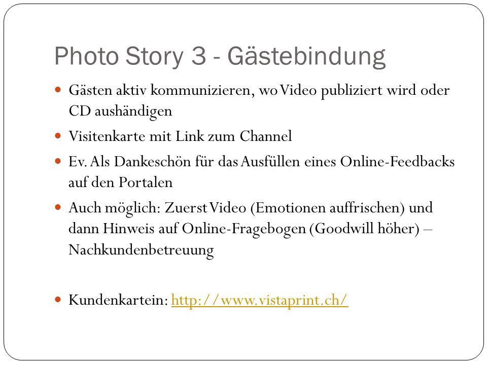 Photo Story 3 - Gästebindung Gästen aktiv kommunizieren, wo Video publiziert wird oder CD aushändigen Visitenkarte mit Link zum Channel Ev.