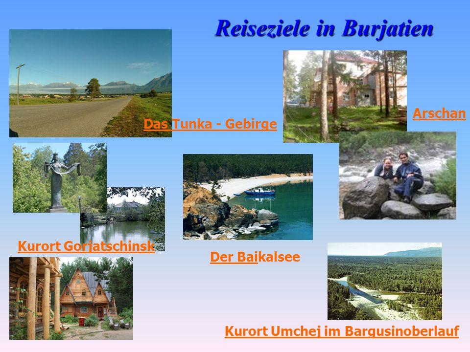 Reiseziele in Burjatien Das Tunka - Gebirge Arschan Kurort Umchej im Bargusinoberlauf Kurort Gorjatschinsk Der Baikalsee