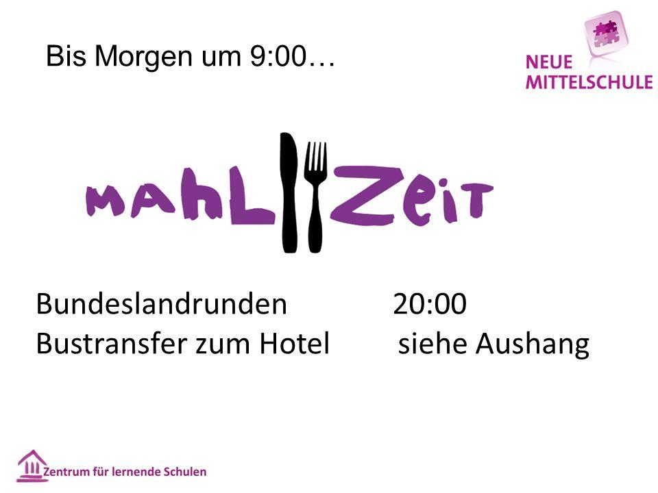 Bis Morgen um 9:00… Bundeslandrunden 20:00 Bustransfer zum Hotel siehe Aushang
