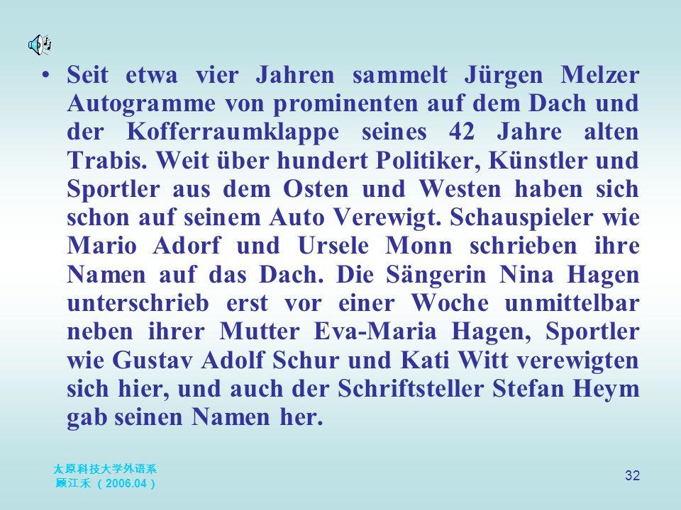 太原科技大学外语系 顾江禾 ( 2006.04 ) 32 Seit etwa vier Jahren sammelt Jürgen Melzer Autogramme von prominenten auf dem Dach und der Kofferraumklappe seines 42 Ja
