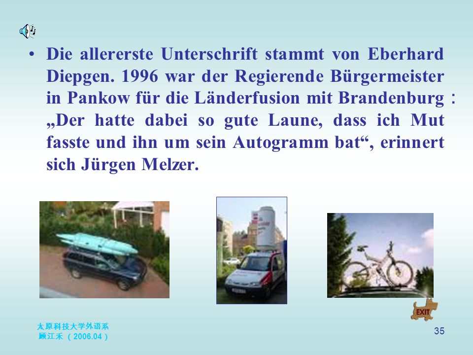 太原科技大学外语系 顾江禾 ( 2006.04 ) 35 Die allererste Unterschrift stammt von Eberhard Diepgen. 1996 war der Regierende Bürgermeister in Pankow für die Länderfu