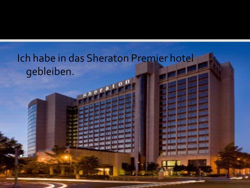 Ich habe in das Sheraton Premier hotel gebleiben.