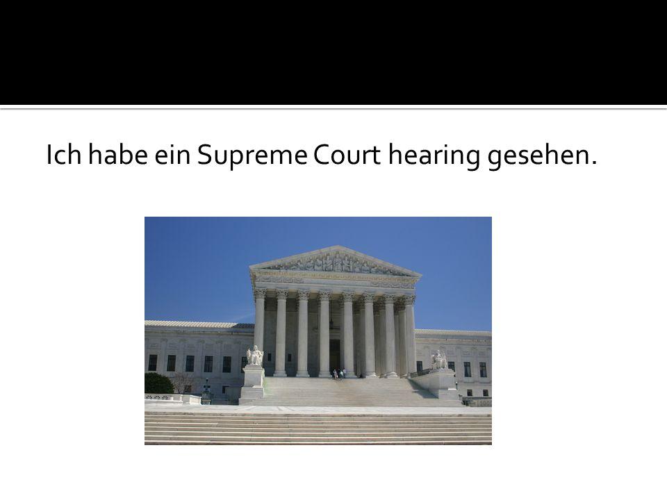 Ich habe ein Supreme Court hearing gesehen.