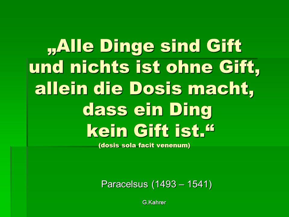 """G.Kahrer """"Alle Dinge sind Gift und nichts ist ohne Gift, allein die Dosis macht, dass ein Ding kein Gift ist. (dosis sola facit venenum) Paracelsus (1493 – 1541)"""