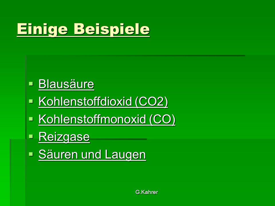 G.Kahrer Einige Beispiele  Blausäure  Kohlenstoffdioxid (CO2)  Kohlenstoffmonoxid (CO)  Reizgase  Säuren und Laugen