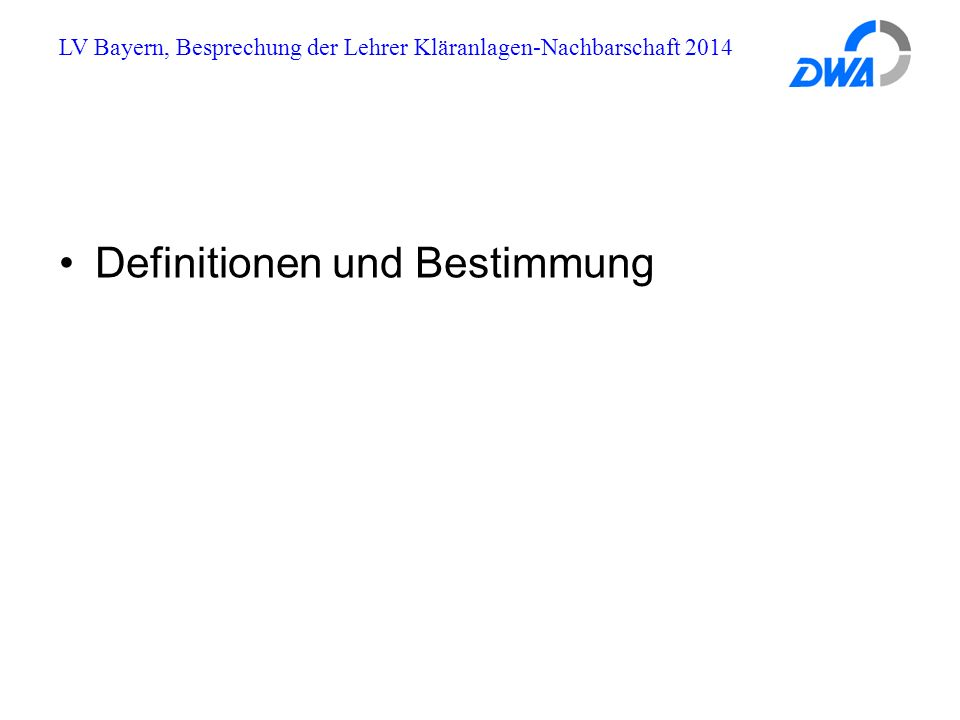 LV Bayern, Besprechung Lehrer Kläranlagen-Nachbarschaften 2014 pH = - log [ H + Konzentration] pH = 8 bedeutet 10 -8 = 0,00000001 mol/L H + Ionen pH = 2 bedeutet 10 -2 = 0,01 mol/l H + Ionen Definitionen und Bestimmung pH-Wert