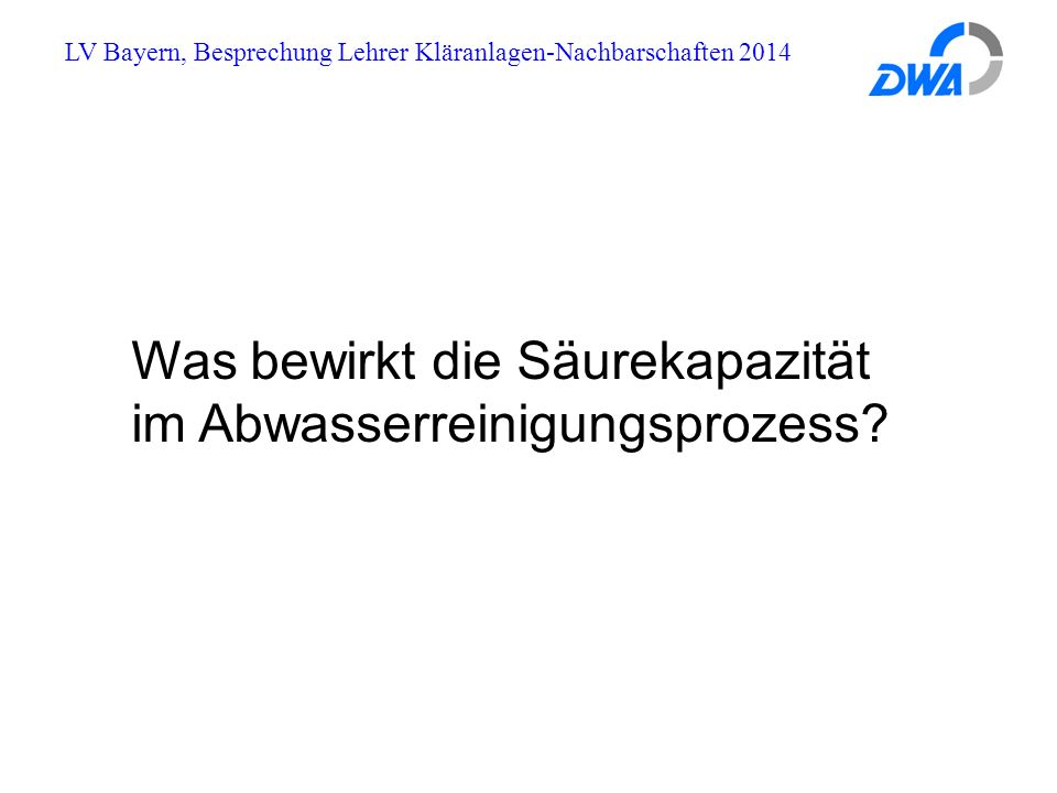LV Bayern, Besprechung Lehrer Kläranlagen-Nachbarschaften 2014 Säurekapazität K s = Puffer Was ist ein Puffer.