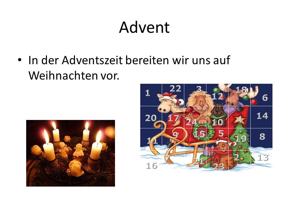 Advent In der Adventszeit bereiten wir uns auf Weihnachten vor.