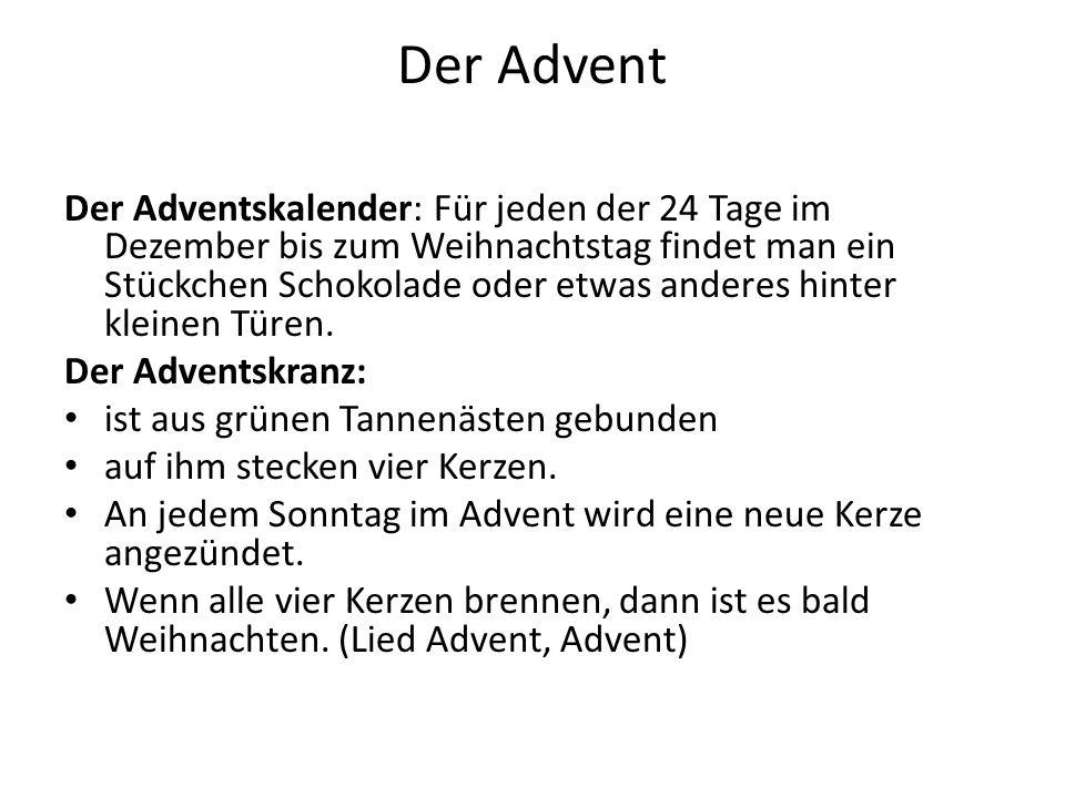Der Advent Der Adventskalender: Für jeden der 24 Tage im Dezember bis zum Weihnachtstag findet man ein Stückchen Schokolade oder etwas anderes hinter