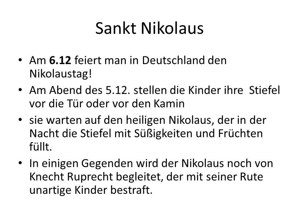 Sankt Nikolaus Am 6.12 feiert man in Deutschland den Nikolaustag! Am Abend des 5.12. stellen die Kinder ihre Stiefel vor die Tür oder vor den Kamin si