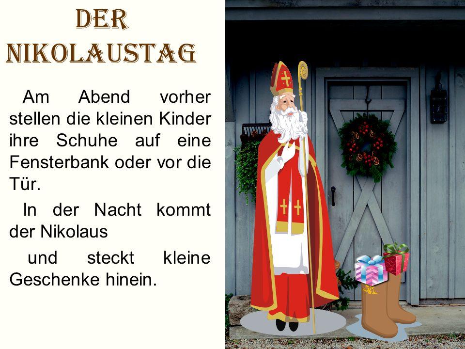 Der Nikolaustag Am Abend vorher stellen die kleinen Kinder ihre Schuhe auf eine Fensterbank oder vor die Tür.