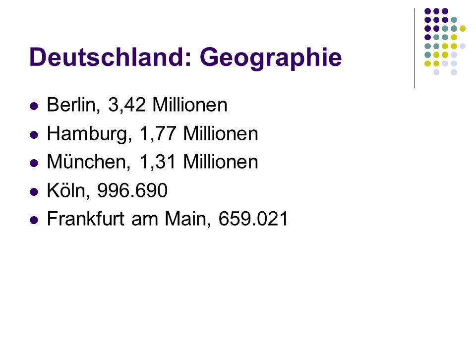 Deutschland: Geographie Berlin, 3,42 Millionen Hamburg, 1,77 Millionen München, 1,31 Millionen Köln, 996.690 Frankfurt am Main, 659.021