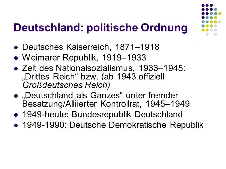 """Deutschland: politische Ordnung Deutsches Kaiserreich, 1871–1918 Weimarer Republik, 1919–1933 Zeit des Nationalsozialismus, 1933–1945: """"Drittes Reich bzw."""