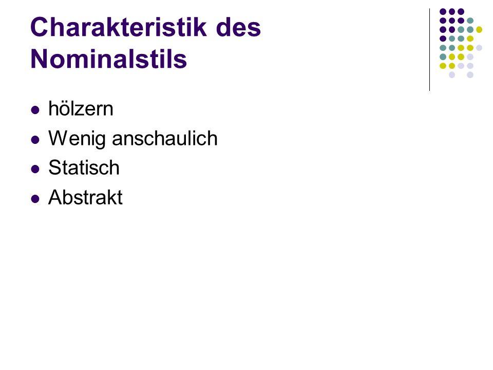 Charakteristik des Nominalstils hölzern Wenig anschaulich Statisch Abstrakt