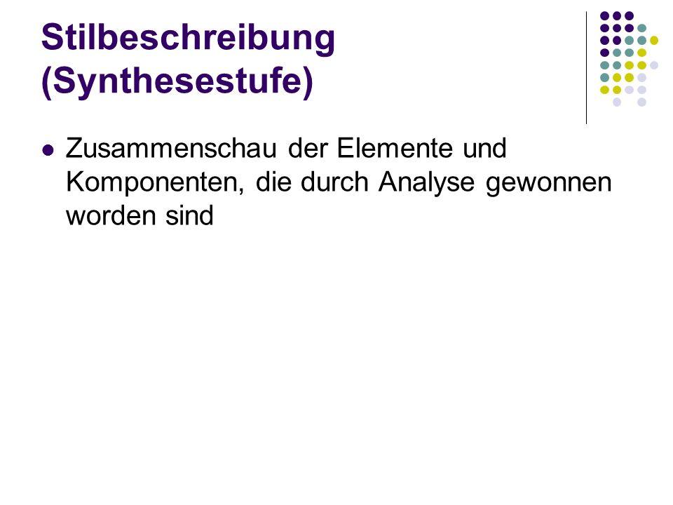Stilbeschreibung (Synthesestufe) Zusammenschau der Elemente und Komponenten, die durch Analyse gewonnen worden sind