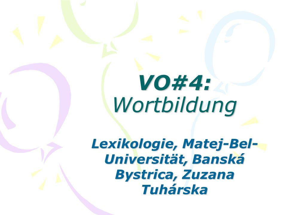 VO#4: Wortbildung Lexikologie, Matej-Bel- Universität, Banská Bystrica, Zuzana Tuhárska